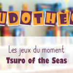"Les jeux du moment : "" Tsuro of the Seas """