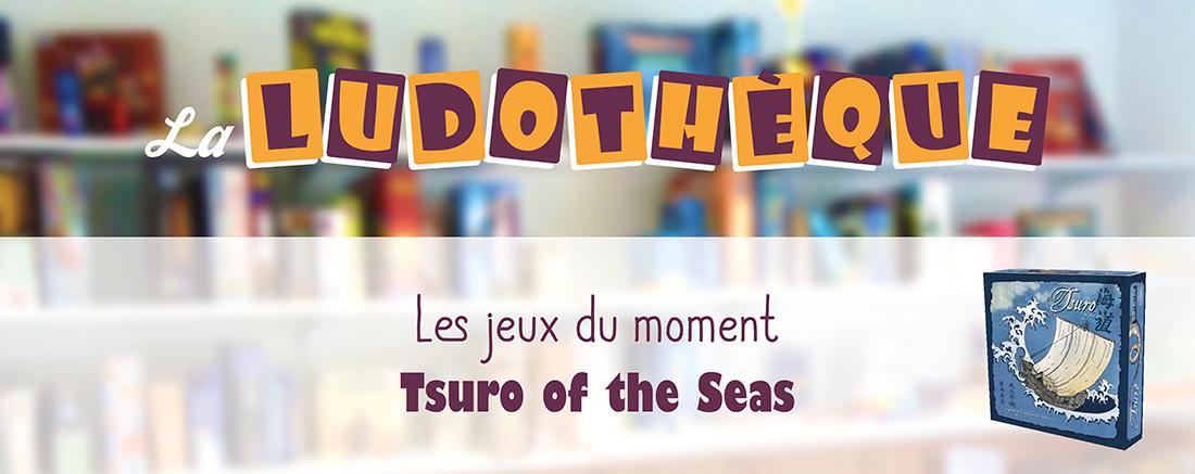 "Les jeux du moment : "" Tsuro of the Seas """